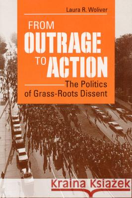 From Outrage to Action: The Politics of Grass-Roots Dissent Laura R. Woliver 9780252019623