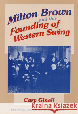 Milton Brown and the Founding of Western Swing Cary Ginell Roy Lee Brown 9780252020414