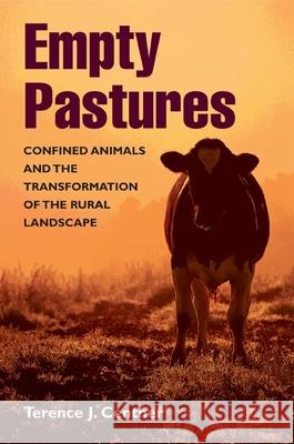 Empty Pastures: Confined Animals and the Transformation of the Rural Landscape Terence J. Centner 9780252028953