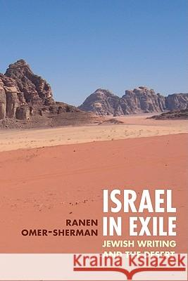 Israel in Exile: Jewish Writing and the Desert Ranen Omer-Sherman 9780252030437