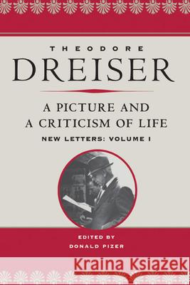 A Picture and a Criticism of Life: New Letters: Volume 1 Theodore Dreiser Donald Pizer Donald Pizer 9780252031069