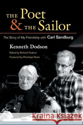 The Poet and the Sailor: The Story of My Friendship with Carl Sandburg Kenneth Dodson Richard Dodson Penelope Niven 9780252031274