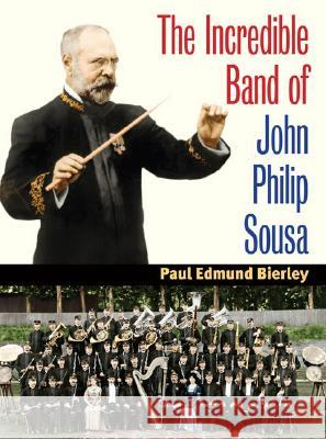 The Incredible Band of John Philip Sousa Paul E. Bierley 9780252031472