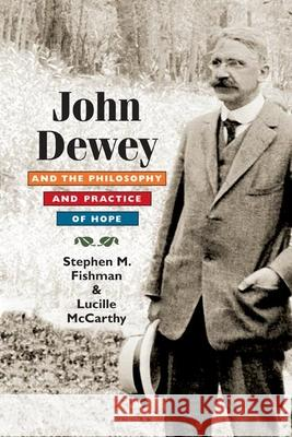 John Dewey and the Philosophy and Practice of Hope Stephen Fishman Lucille McCarthy 9780252032004