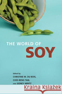 The World of Soy Christine M. D Sidney Mintz Chee-Beng Tan 9780252033414