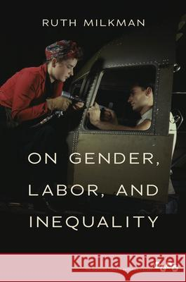On Gender, Labor, and Inequality Ruth Milkman 9780252040320
