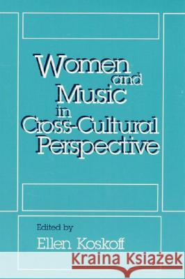 Women and Music in Cross-Cultural Perspective Ellen Koskoff 9780252060571