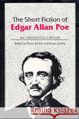 The Short Fiction of Edgar Allan Poe : AN ANNOTATED EDITION Edgar Allan Poe Susan Levine Stuart Levine 9780252061257 University of Illinois Press