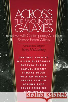 Across the Wounded Galaxies Interviews with Contemporary American Science Fiction Writers Larry McCaffery 9780252061400
