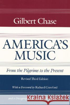 America's Music : FROM THE PILGRIMS TO THE PRESENT Gilbert Chase 9780252062759