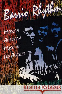 Barrio Rhythm : MEXICAN AMERICAN MUSIC IN LOS ANGELES Steven Loza 9780252062889