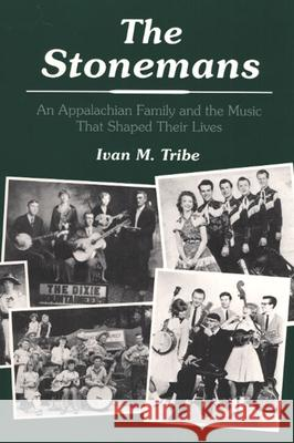 The Stonemans : An Appalachian Family and the Music That Shaped Their Lives Ivan M. Tribe 9780252063084
