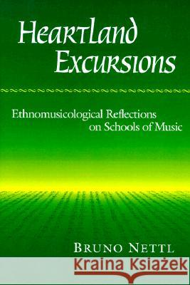 Heartland Excursions : Ethnomusicological Reflections on Schools of Music Bruno Nettl 9780252064685