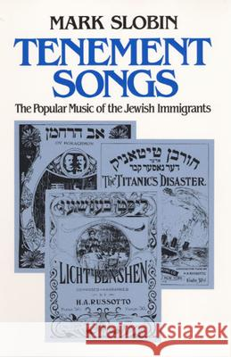 Tenement Songs the Popular Music of the Jewish Immigrants Mark Slobin 9780252065620 University of Illinois Press