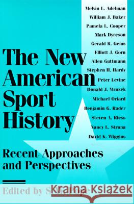 The New American Sport History : RECENT APPROACHES AND PERSPECTIVES S. W. Pope S. W. Pope 9780252065675