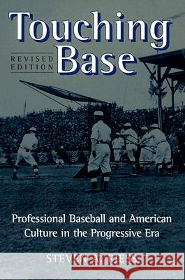 Touching Base: Professional Baseball and American Culture in the Progressive Era Steven A. Riess 9780252067754