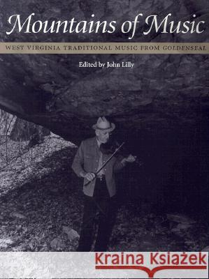 Mountains of Music: West Virginia Traditional Music from Goldenseal John Lilly 9780252068157