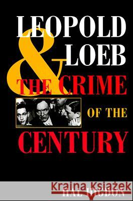 Leopold and Loeb: The Crime of the Century Hal Higdon 9780252068294
