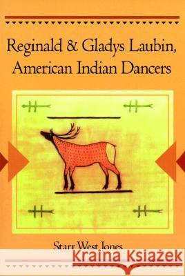 Reginald and Gladys Laubin, American Indian Dancers Starr West Jones 9780252068690