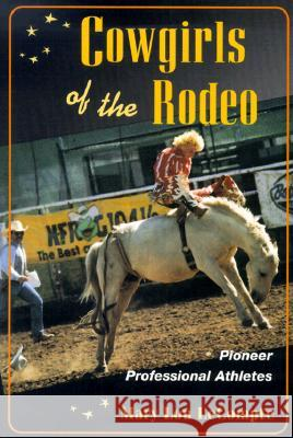 Cowgirls of the Rodeo: Pioneer Professional Athletes Mary Lou LeCompte 9780252068744