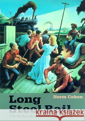Long Steel Rail: The Railroad in American Folksong (2D Ed.) Norm Cohen 9780252068812
