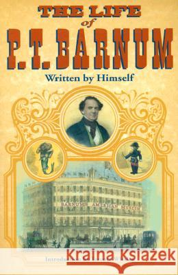 The Life of P. T. Barnum, Written by Himself P. T. Barnum Terry Whalen 9780252069024