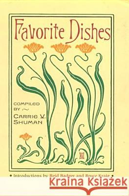 Favorite Dishes : A Columbian Autograph Souvenir Cookery Book Carrie V. Shuman R. Reid Badger Bruce Kraig 9780252069376