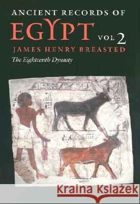 Ancient Records of Egypt : VOL. 2: THE EIGHTEENTH DYNASTY James Henry Breasted James Henry Breasted Peter A. Piccione 9780252069741