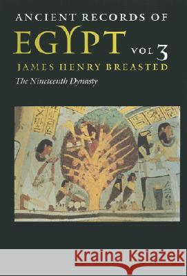 Ancient Records of Egypt: Vol. 3: The Nineteenth Dynasty James Henry Breasted James Henry Breasted Peter A. Piccione 9780252069758