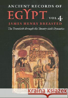 Ancient Records of Egypt : vol. 4: The Twentieth through the Twenty-sixth Dynasties James Henry Breasted James Henry Breasted Peter A. Piccione 9780252069765