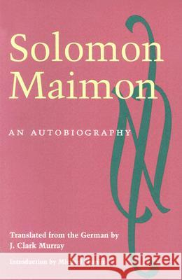 An Autobiography Solomon Maimon J. Clark Murray Michael Shapiro 9780252069772