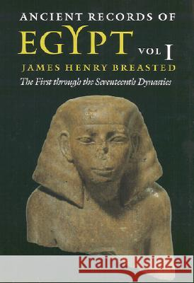Ancient Records of Egypt : vol. 1: The First through the Seventeenth Dynasties James Henry Breasted James Henry Breasted Peter A. Piccione 9780252069901