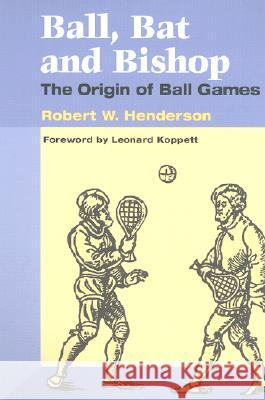 Ball, Bat and Bishop : THE ORIGIN OF BALL GAMES Robert W. Henderson 9780252069925