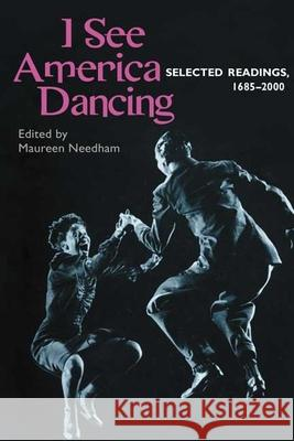 I See America Dancing: Selected Readins, 1685-2000 Maureen Needham 9780252069994