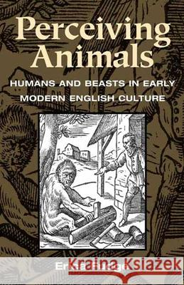 Perceiving Animals: Humans and Beasts in Early Modern English Culture Erica Fudge 9780252070686