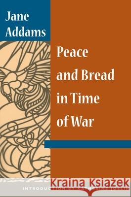 Peace and Bread in Time of War Jane Addams Katherine Joslin 9780252070938