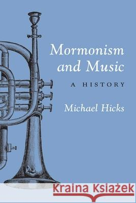 Mormonism and Music: A History Michael Hicks 9780252071478