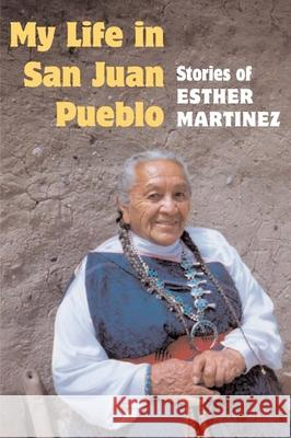 My Life in San Juan Pueblo: Stories of Esther Martinez Esther Martinez P'Oe                                     Sue-Ellen Jacobs 9780252071584