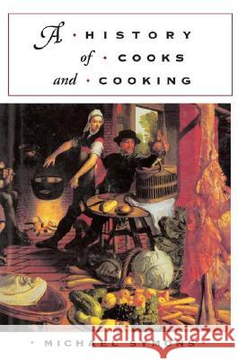 A History of Cooks and Cooking Michael Symons 9780252071928