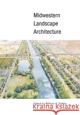 Midwestern Landscape Architecture William H. Tishler 9780252072147