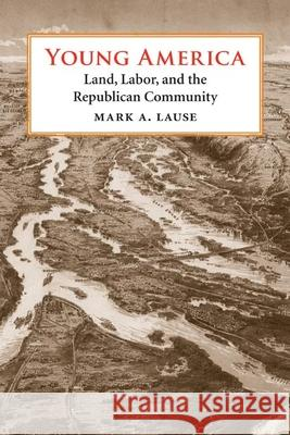 Young America : Land, Labor, and the Republican Community Mark A. Lause 9780252072307