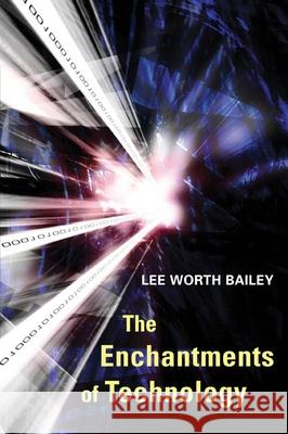The Enchantments of Technology Lee Worth Bailey 9780252072321