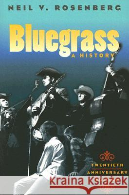 Bluegrass : A HISTORY 20TH ANNIVERSARY EDITION Neil V. Rosenberg 9780252072451