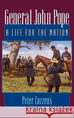 General John Pope: A Life for the Nation Peter Cozzens 9780252072598