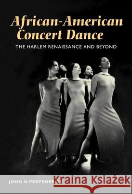 African-American Concert Dance : THE HARLEM RENAISSANCE AND BEYOND John O. Perpene 9780252072611
