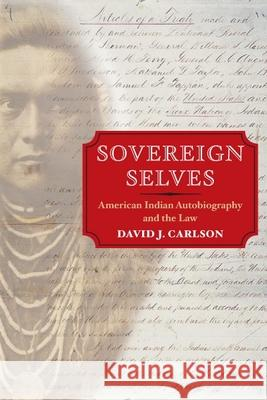 Sovereign Selves: American Indian Autobiography and the Law David J. Carlson 9780252072666