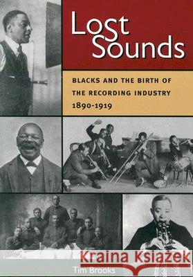 Lost Sounds: Blacks and the Birth of the Recording Industry, 1890-1919 Tim Brooks Dick Spottswood 9780252073076