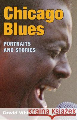 Chicago Blues: Portraits and Stories David Whiteis 9780252073090