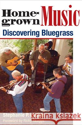 Homegrown Music : DISCOVERING BLUEGRASS Stephanie P. Ledgin Ricky Skaggs 9780252073762