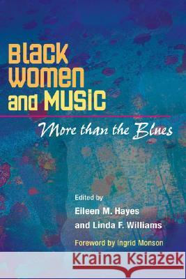 Black Women and Music: More Than the Blues Eileen M. Hayes Linda F. Williams Ingrid Monson 9780252074264